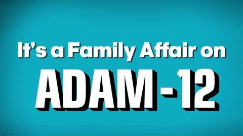 It's a Family Affair on Adam-12