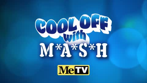 Cool off with M*A*S*H!