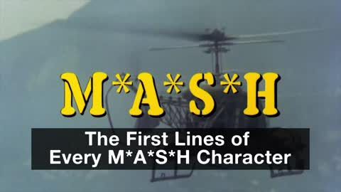 The First Lines of Every M*A*S*H Character