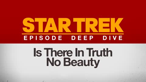 Deep Dive: Star Trek ''Is There in Truth No Beauty?''