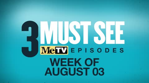 3 Must See Episodes | August 3-9