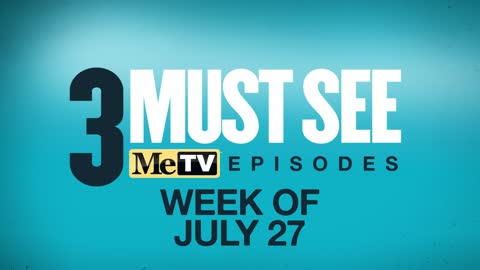 3 Must See Episodes | July 27 - August 2